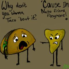 Taco and nacho, not sure about the Mexicans tag though.