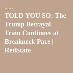 TOLD YOU SO: The Trump Betrayal Train Continues at Breakneck Pace | RedState