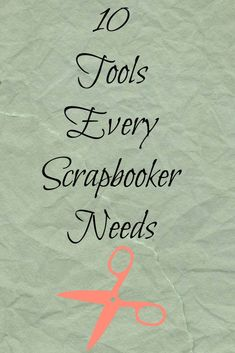 10 Tools Every Scrapbooker Needs- Love, Pasta and a Tool Belt | scrapbooking | scrapbooker | crafts | crafting | paper crafts |