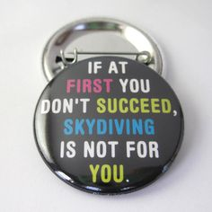 If at first you dont succeed 1 1/2 inches (38mm) Photo Pinback Button, Magnet or Key Chain via thepixelprince on Etsy