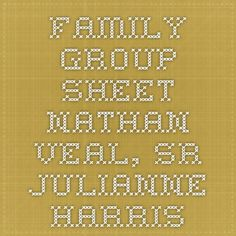 Family Group Sheet Nathan Veal, Sr  Julianne Harris