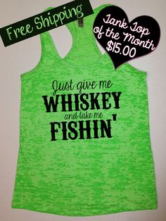 9e1b986a95576b Items similar to Just Give Me Whiskey and Take me Fishin . Country Shirts.  Southern Girl Tank. Whiskey Tank. Funny Tank. Screenprint Tank.