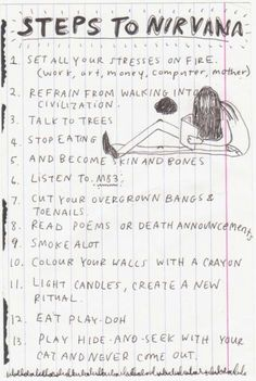 """steps to Nirvana"" An excerpt from Kurt Cobain's journal Music Stuff, My Music, Stuff Stuff, Seattle, Donald Cobain, Nirvana Kurt Cobain, Dave Grohl, Foo Fighters, Love You"