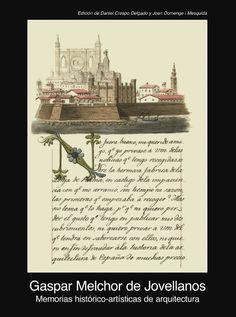 Memorias histórico-artísticas de arquitectura (1805-1808)  Gaspar Melchor de Jovellanos  Signatura 732 JOV  http://kmelot.biblioteca.udc.es/record=b1500914~S1*gag