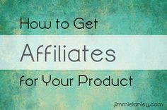 How to Get Affiliates for Your Product
