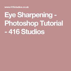 Eye Sharpening - Photoshop Tutorial - 416 Studios