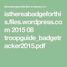 isthereabadgeforthis.files.wordpress.com 2015 08 troopguide_badgetracker2015.pdf