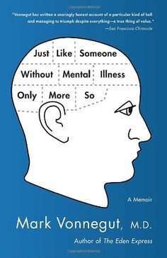 Just Like Someone Without Mental Illness Only More So: A Memoir: Mark Vonnegut M.D.: 9780385343800: Amazon.com: Books
