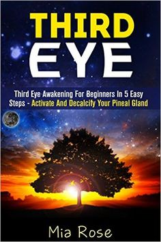 Third Eye: Third Eye Awakening For Beginners in 5 Easy Steps - Activate And Decalcify Your Pineal Gland (Third Eye Awakening, Pineal Gland Activation, Open the Third Eye, Crystals) - Kindle edition by Mia Rose. Religion & Spirituality Kindle eBooks @ Amazon.com.