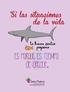 Si las situaciones de la vida te hacen sentir pequeño es porque es tiempo de crecer #frases