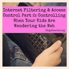 Blog, She Wrote: Internet Filtering & Access Control Part 2- Controlling When Your Kids Are Wandering the Web