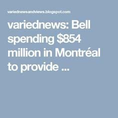 variednews: Bell spending $854 million in Montréal to provide ...