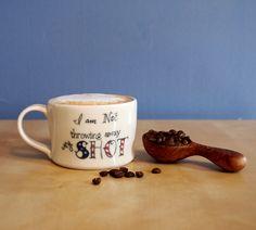 I am not throwing away my SHOT! mug