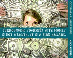 """""""Surrounding yourself with money is not wealth. It's a fire hazard."""" - Jeremy Chin"""