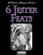 #1 With a Bullet Point: 6 Jester Feats Six feats designed to give characters who wish to act as fools, jesters, jugglers, and harlequins more options more options to use their zany shenanigans while adventuring.  The six feats included are:  Combat Juggling: You can keep items airborne by juggling, making them available when you need them.Distract: You can keep someone's attention, even when they don't want you to.Hideous Humor: Your comedy has a cruel streak that translates well to…