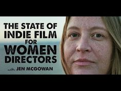 The State of Indie Film for Women with Jen McGowan Film Tips, Filmmaking, Indie, Writer, Youtube, Women, Art, Cinema, Art Background