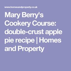 Mary Berry's Cookery Course: double-crust apple pie recipe | Homes and Property