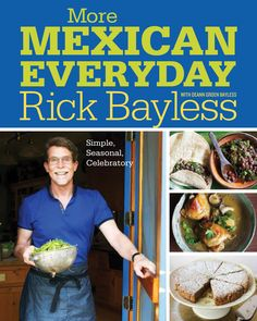 Rick Bayless | 'More Mexican Everyday' On Sale Now! ... LOVE this cookbook! Great, easy-to-follow recipes filled with lots of great tips and tricks. The recipes for Enchiladas Verdes and Coconut Bread Pudding are absolutely out of this world!!
