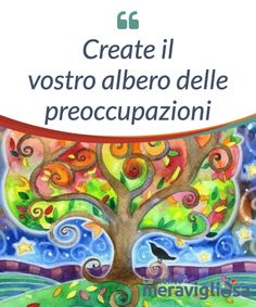 Create il vostro albero delle preoccupazioni.  Come #sarebbe avere un albero delle proprie #preoccupazioni? Un luogo proprio in cui #disporre tutte le idee che ci provocano #agitazione. Accupuncture, Miracle Morning, Positive Attitude, Positive Affirmations, Self Help, Chakra, Stress, Mindfulness, Positivity