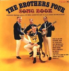 """The Brother Four - The Brothers Four Songbook (1961) - """"Including printed lyrics and music score for easy-to-play guitar accompaniment."""" - This was their fifth album."""