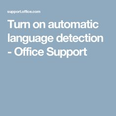 Turn on automatic language detection - Office Support