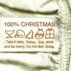 100procent Christmas. Take it easy. Relax. Eat, drink and be merry. Do not diet. Smile