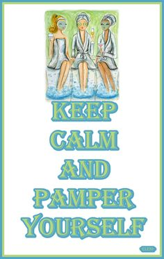 KEEP CALM AND PAMPER YOURSELF - created by eleni