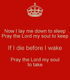 'Now I lay me down to sleep Pray the Lord my soul to keep If I die before I wake Pray the Lord my soul to take' Poster I Give Up Quotes, Giving Up Quotes, Best Quotes, Famous Prayers, Sleep Prayer, Prays The Lord, Lay Me Down, If I Die, Faith Prayer