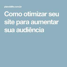 Como otimizar seu site para aumentar sua audiência