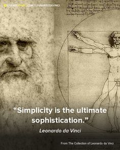 """Simplicity is the ultimate sophistication.""  ~Leonardo da Vinci"