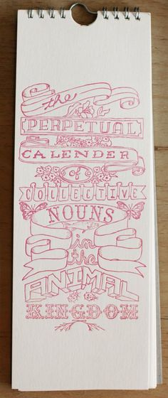 so awesome: 'The Perpetual Calendar of Collective Nouns in the Animal Kingdom' - essie letterpress