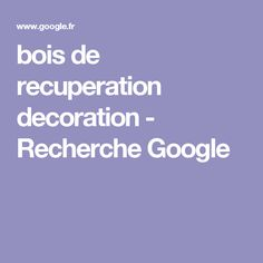 bois de recuperation decoration - Recherche Google