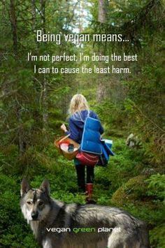 being vegan means I am not perfect, I'm doing the best I can to cause the least harm ~ courtesy #vegan green planet