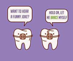Want to hear a funny joke? Hold on, let me brace myself. #DentalHumor #DentalJokes