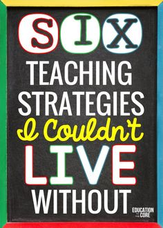 Six Teaching Strategies I Couldn't Live Without