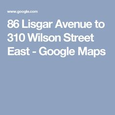 86 Lisgar Avenue to 310 Wilson Street East - Google Maps Driving Directions, View Map, Maps, Street, Google, Blue Prints, Map, Walkway, Cards