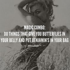 Magic combo : Do things that give you butterflies in your belly and put benjamins in your bag. Being a not just about making money it's also about living a fulfilling life. Who is living/going after the magic combo? Quotes To Live By, Me Quotes, Motivational Quotes, Inspirational Quotes, Girly Quotes, Boss Babe Quotes, Attitude Quotes, Queen Quotes, Way Of Life