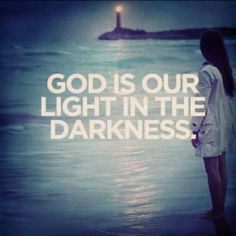 God is our light in the darkness :)