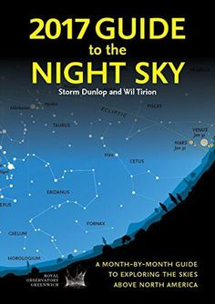 2017 Guide to the Night Sky: A Month-by-month Guide to Exploring the Skies Above North America Storm Dunlop, Wil Tirion 1770857796 9781770857797 2017 Guide to the Night Sky: A Month-by-month Guide to Exploring the Skies Above North America Full Solar Eclipse, Total Eclipse, Constellations, Moon Calendar, Star Chart, Meteor Shower, Space And Astronomy, To Infinity And Beyond, Guide Book