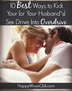 Do you love your spouse but sometimes feel as though the romance is gone? Don't be dismayed, here are 10 great ways to kick your sex drive into overdrive!