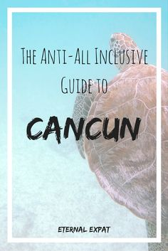 The Anti-All Inclusive Guide to Cancun - all the fun in the sun without the giant price tag | Eternal Expat