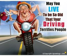 May you live to be so old that your driving terrifies people! Haha :P #birthday
