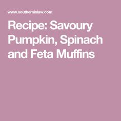Recipe: Savoury Pumpkin, Spinach and Feta Muffins
