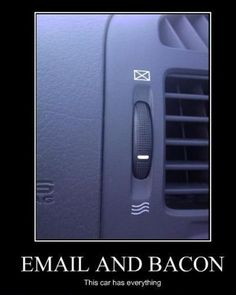 I just spotted this bacon in my car! I must have missed the email because I was entranced by the idea of bacon shooting out of the vents!