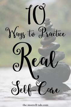 Self-care is not selfish. It is not indulgent. Here is a list of 10 healthy and real ways to practice self-care right now.  10 Ways to Practice Real Self-Care http://themorrelltale.com/10-ways-practice-real-self-care/