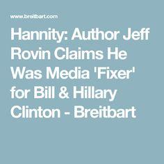 Hannity: Author Jeff Rovin Claims He Was Media 'Fixer' for Bill & Hillary Clinton - Breitbart