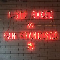 'I got baked in San Francisco' Neon sign in Mr. Holmes Bakehouse