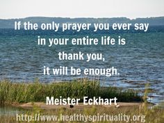 Thank you.  Meister Eckhart, healthy spirituality.org