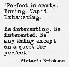be interesting, forget perfect