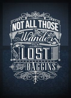 Tolkien Typography- I've always wanted this quote as a tattoo, lose the Bilbo Baggins and I might have myself a design. Chalkboard Typography, Typography Poster Design, Typography Quotes, Typography Letters, Poster Designs, Typography Wallpaper, Typo Poster, Lettering Design, Inspiration Typographie